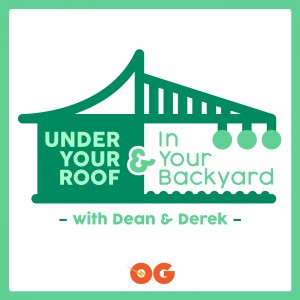 Under Your Roof & In Your Backyard